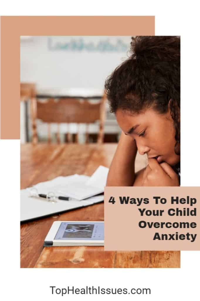 4 Ways To Help Your Child Overcome Anxiety