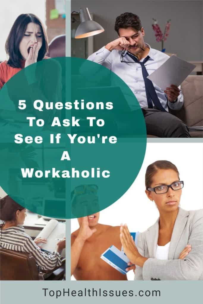 5 Questions To Ask To See If You're A Workaholic