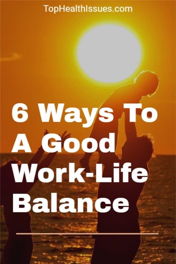 6 Ways To A Good Work-Life Balance