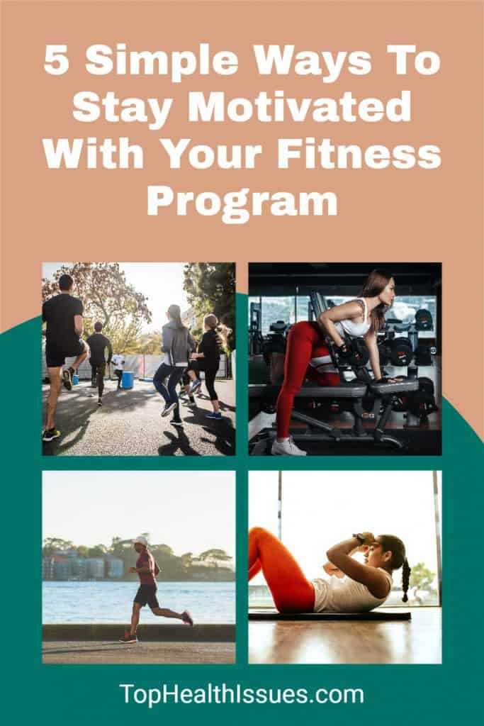 5 Simple Ways To Stay Motivated With Your Fitness Program